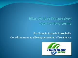 Bilan 2013 et Perspectives  Court et long terme