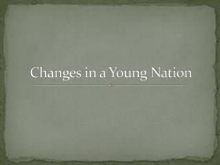 Changes in a Young Nation