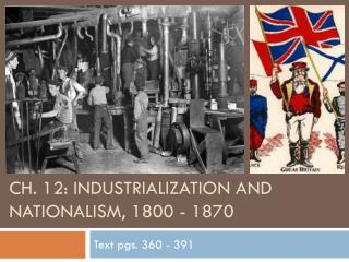 Ch. 12: Industrialization and Nationalism, 1800 - 1870