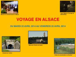 VOYAGE  EN ALSACE  DU  MARDI 22 AVRIL 2014 AU VENDREDI 25 AVRIL 2014