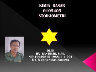 KIMIA  DASAR 0105405 STOIKIOMETRI