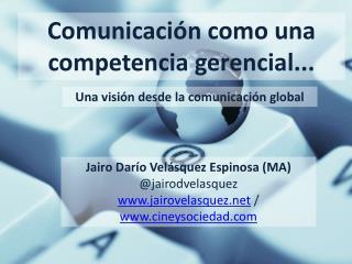 Comunicaci�n como una competencia gerencial...