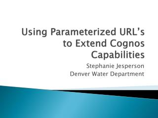 Using Parameterized URL�s to Extend Cognos Capabilities
