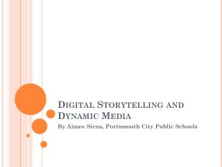 Digital Storytelling and Dynamic Media