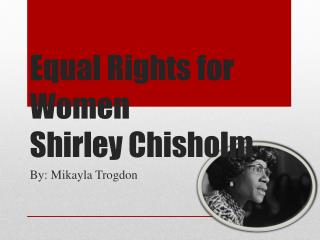 Equal  Rights for Women    Shirley Chisholm