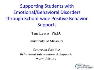 Tim Lewis, Ph.D.  University of Missouri Center  on Positive  Behavioral Intervention & Supports