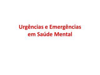 Urgências e Emergências  em Saúde Mental