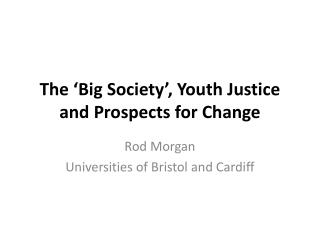 The  �Big Society�, Youth Justice  and Prospects  for Change