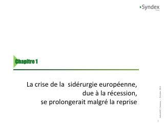 La crise de la  sidérurgie européenne, due à la récession,  se prolongerait malgré la reprise