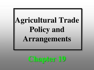 Agricultural Trade  Policy and Arrangements