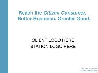 Reach the  Citizen Consumer,  Better Business. Greater Good.