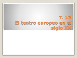 T. 12 El teatro europeo en el siglo XX