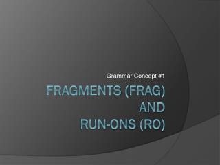 Fragments ( frag )  and  Run-ons (RO)
