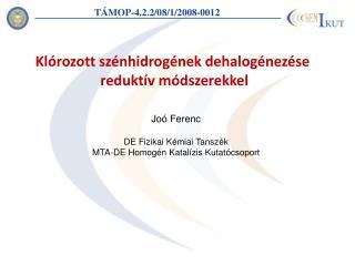Joó Ferenc DE Fizikai Kémiai Tanszék MTA-DE Homogén Katalízis Kutatócsoport