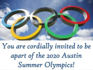 You are cordially invited to be apart of the 2020 Austin Summer Olympics!