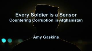 Every Soldier is a Sensor Countering Corruption in Afghanistan Amy Gaskins