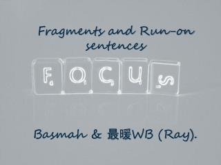 Fragments and Run-on sentences  Basmah &  最暖 WB (Ray).
