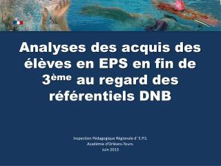 Analyses des acquis des élèves en EPS en fin de 3 ème  au regard des référentiels DNB
