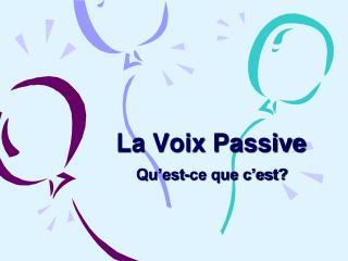 La Voix Passive