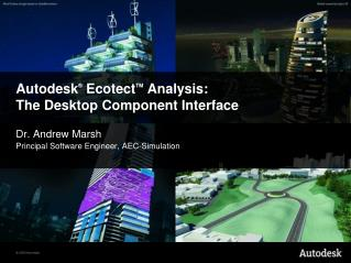 Autodesk ® Ecotect TM  Analysis: The Desktop Component Interface