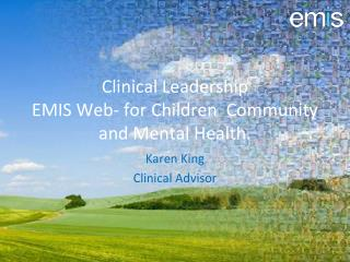 Clinical  Leadership EMIS Web- for Children  Community and Mental Health.