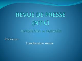 REVUE DE PRESSE (NTIC) Du 12/05/2011 au 19/05/2011