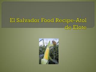 El Salvador Food Recipe- Atol  de  Elote