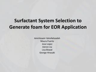 Surfactant System Selection to  Generate foam  for EOR Application