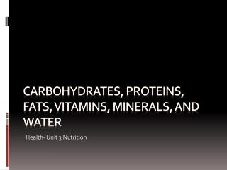C arbohydrates, Proteins, fats, vitamins, minerals, and Water