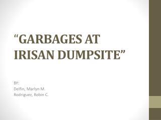 """"""" GARBAGES AT IRISAN DUMPSITE"""""""