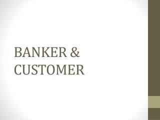 BANKER & CUSTOMER