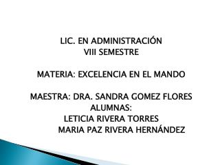 LIC. EN ADMINISTRACIÓN  VIII SEMESTRE MATERIA:  EXCELENCIA  EN EL MANDO