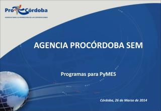 AGENCIA PROCÓRDOBA SEM Programas para  PyMES