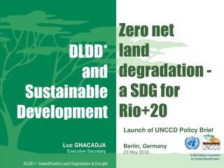 Zero net l and degradation - a  SDG for Rio+20