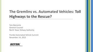 The Gremlins vs. Automated  Vehicles:  Toll  Highways to the Rescue? Tom Bamonte General Counsel
