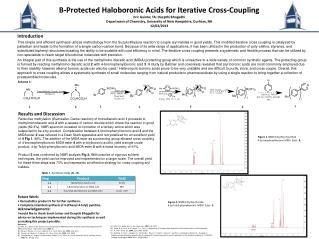 B-Protected  Haloboronic  Acids for Iterative Cross-Coupling Eric Guinto; TA:  Deepthi Bhogadhi