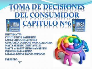 Toma de decisiones del consumidor capitulo nº6 Integrantes:
