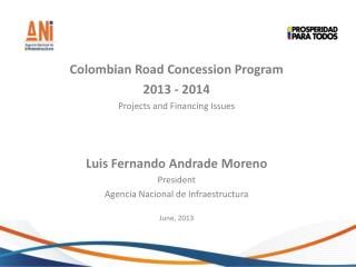Colombian  Road  Concession Program 2013 - 2014 Projects  and  Financing Issues
