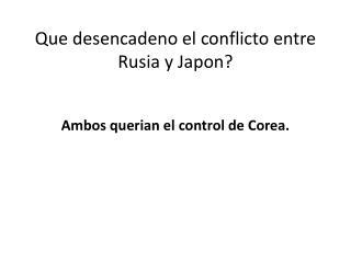 Que desencadeno  el  conflicto  entre  Rusia  y  Japon ?