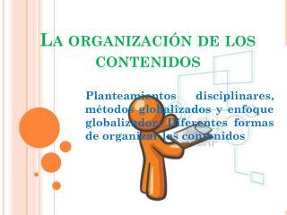 La organizaci�n de los contenidos