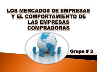 LOS MERCADOS DE  EMPRESAS Y EL COMPORTAMIENTO DE LAS EMPRESAS COMPRADORAS