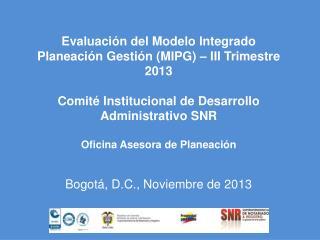 Evaluación del Modelo Integrado Planeación Gestión (MIPG) – III Trimestre 2013