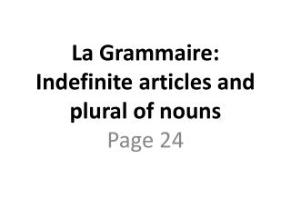 La  Grammaire : Indefinite articles and plural of nouns