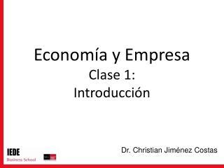 Economía y Empresa Clase 1: Introducción