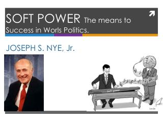 SOFT POWER  The means to Success  in  Worls Politics . JOSEPH S. NYE,  Jr.