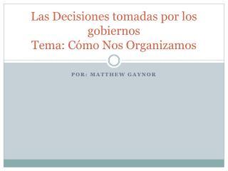 Las  Decisiones tomadas por  los  gobiernos Tema :  Cómo Nos Organizamos