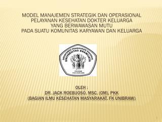 Oleh  : dr. Jack Roebijoso, MSc, (OM), PKK  (Bagian Ilmu Kesehatan Masyarakat, FK Unibraw)