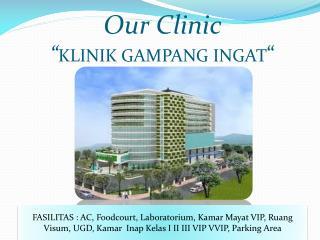 """Our Clinic """" KLINIK GAMPANG INGAT """""""