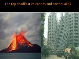 The top deadliest volcanoes and earthquakes