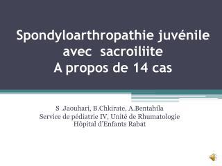 Spondyloarthropathie juvénile avec   sacroiliite A propos de 14 cas